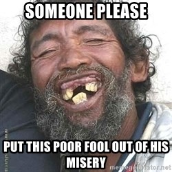Hobo  - someone please put this poor fool out of his misery