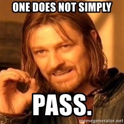 One Does Not Simply - one does not simply pass.
