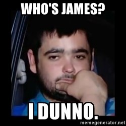 just waiting for a mate - Who's james? i dunno.
