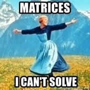 Look at all these - matrices  I can't solve
