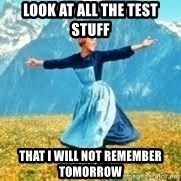 Look at all these - LOok at all thE teSt stuff That I will not remember tomorrow