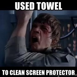 Luke skywalker nooooooo - Used towel to clean screen protector