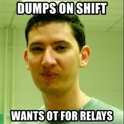 Scumbag Edu Testosterona - dumps on shift  wants ot for relays