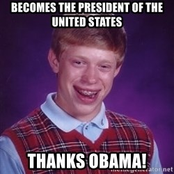 Bad Luck Brian - becomes the president of the united states thanks obama!