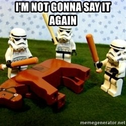 Beating a Dead Horse stormtrooper - I'm not gonna say it again