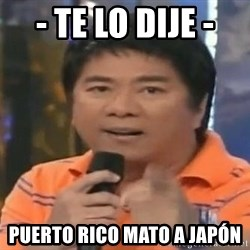 willie revillame you dont do that to me - - TE LO DIJE -  PUERTO RICO MATO A JAPÓN