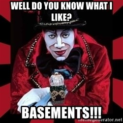 willianss - WELL DO YOU KNOW WHAT I LIKE? BASEMENTS!!!