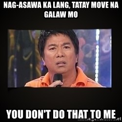 Willie Revillame me - nag-asawa ka lang, tatay move na galaw mo you don't do that to me