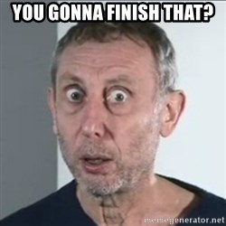 Michael Rosen stares into your soul - you gonna finish that?