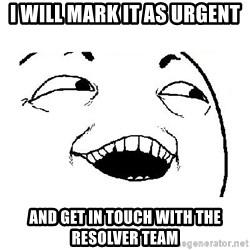 Yeah sure - I will mark it as urgent and get in touch with the resolver team