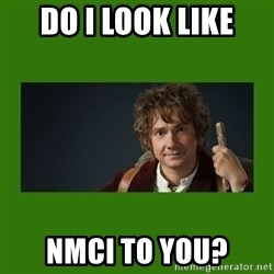 The Hobbit - Do i look like nmci to you?