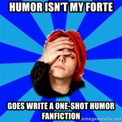 imforig - Humor Isn't My forte Goes write a one-shot humor fanfiction