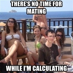 priority peter - There's no time for mating while i'm calculating