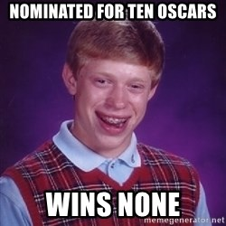 Bad Luck Brian - nominated for ten oscars wins none