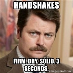 history ron swanson - handshakes Firm. dry. solid. 3 seconds.
