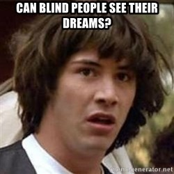 Conspiracy Keanu - Can blind people see their dreams?