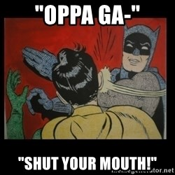 "Batman Slappp - ""Oppa Ga-"" ""SHUT YOUR MOUTH!"""
