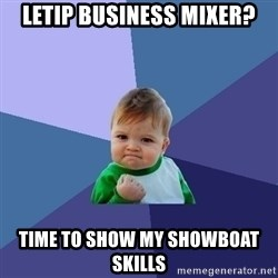 Success Kid - LeTip Business Mixer? Time to show my showboat skills