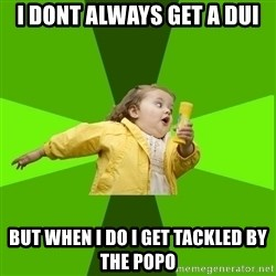 Chubby Bubbles Girl - I dont always get a DUI But when i do I get tackled by the popo