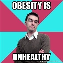Privilege Denying Dude - Obesity is unhealthy