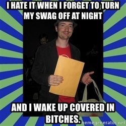 Swag fag chad costen - I hate it when I forget to turn my swag off at night and I wake up covered in bItches.