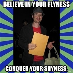 Swag fag chad costen - Believe in your flyness conquer your shyness.