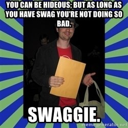 Swag fag chad costen - You can be hideous; but as long as you have swag you're not doing so bad. SWAGGIE.
