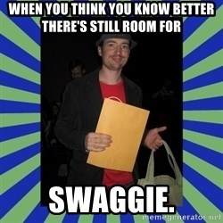 Swag fag chad costen - When you think you know better there's still room for SWAGGIE.