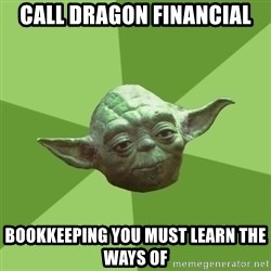 Advice Yoda Gives - call Dragon Financial Bookkeeping you must learn the ways of
