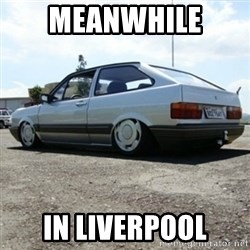 treiquilimei - MEANWHILE  IN LIVERPOOL