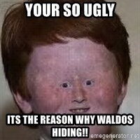 Generic Ugly Ginger Kid - your so ugly its the reason why waldos hiding!!