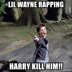 Pissed off Harry - lil wayne rapping harry kill him!!
