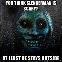 Uninvited house guest - You think slenderman is scary? at least he stays outside