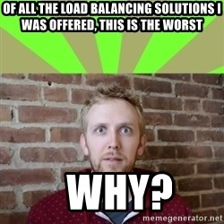 wikiryan - of all the load balancing solutions i was offered, this is the worst   why?