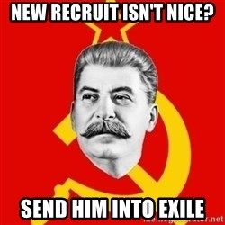 Stalin Says - new recruit isn't nice? send him into exile