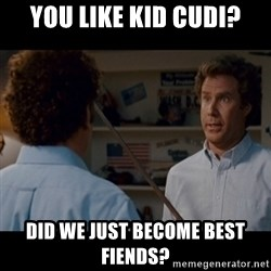 Step Brothers Best friends - You like kid cudi? Did we just become best fiends?