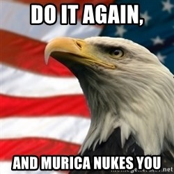MURICA EAGLE - Do it again, And Murica Nukes you