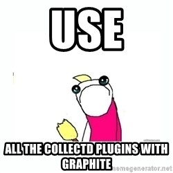 sad do all the things - USE ALL THE COLLECTD PLUGINS WITH GRAPHITE
