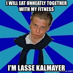 Typical Mufaren - I will eat unheatly together with my fitness I'm lasse kalmayer