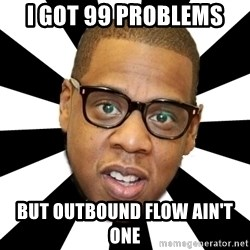 JayZ 99 Problems - i got 99 problems but outbound flow ain't one