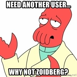 Why not zoidberg? - need another user... why not zoidberg?