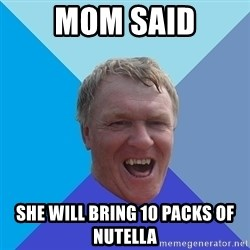 YAAZZ - mom said she will bring 10 packs of nutella