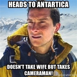 Kai mountain climber - HEADS TO ANTARTICA DOESN'T TAKE WIFE BUT TAKES CAMERAMAN!