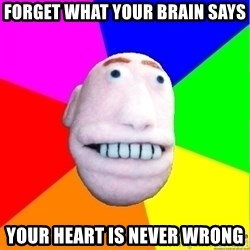 Earnestly Optimistic Advice Puppet - FOrget what your brain says Your heart is never wrong