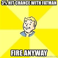 Fallout 3 - 3% hit chance with fatman fire anyway