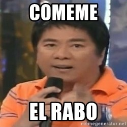 willie revillame you dont do that to me - COMEME  EL RABO