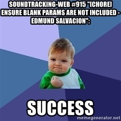 "Success Kid - soundtracking-web #915 ""[CHORE] Ensure blank params are not included - Edmund Salvacion"":  success"