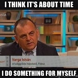 vargaistvan - I THINK IT'S ABOUT TIME I DO SOMETHING FOR MYSELF