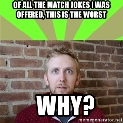 wikiryan - of all the match jokes i was offered, this is the worst   why?