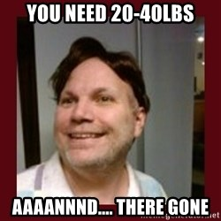Free Speech Whatley - YOU NEED 20-40LBS AAAANNND.... THERE GONE